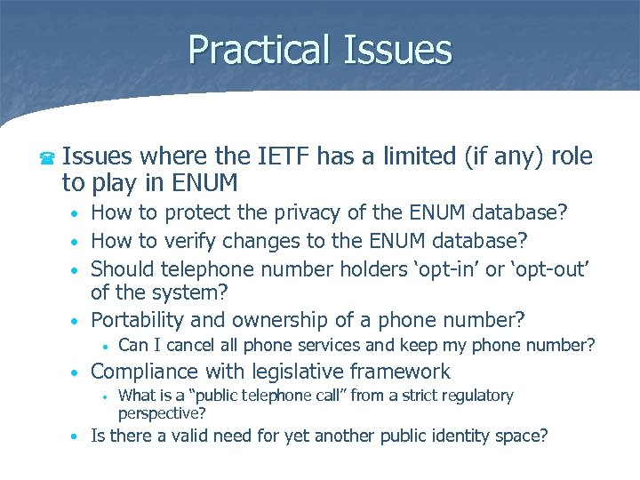 Practical Issues ( Issues where the IETF has a limited (if any) role to