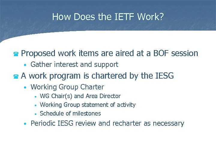How Does the IETF Work? ( Proposed work items are aired at a BOF