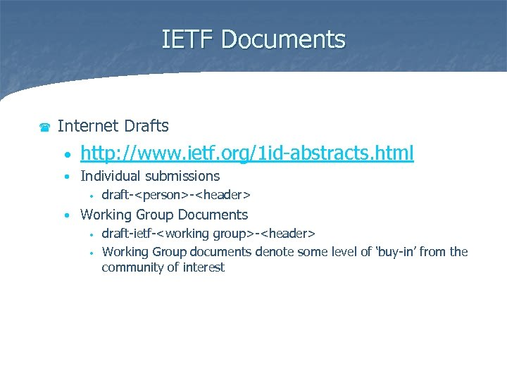 IETF Documents ( Internet Drafts • http: //www. ietf. org/1 id-abstracts. html • Individual