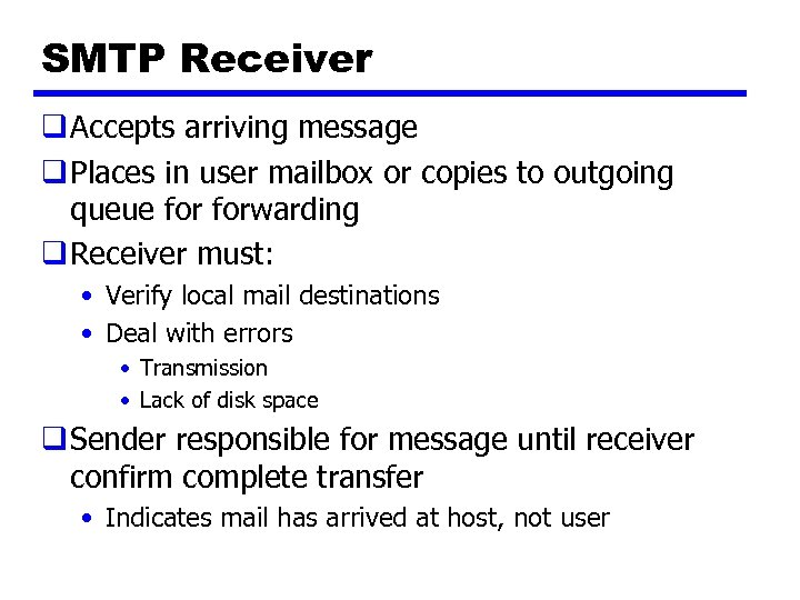 SMTP Receiver q Accepts arriving message q Places in user mailbox or copies to