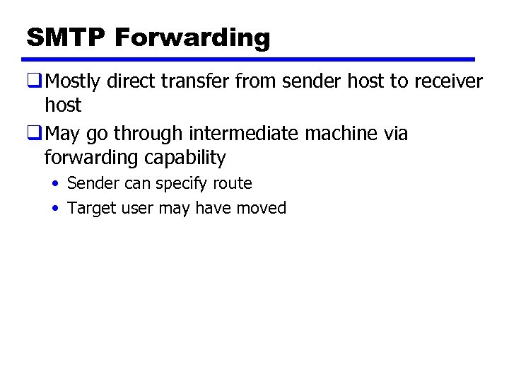 SMTP Forwarding q Mostly direct transfer from sender host to receiver host q May