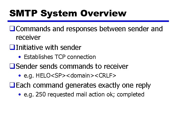 SMTP System Overview q Commands and responses between sender and receiver q Initiative with