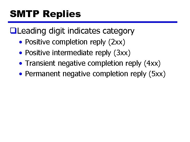 SMTP Replies q. Leading digit indicates category • • Positive completion reply (2 xx)