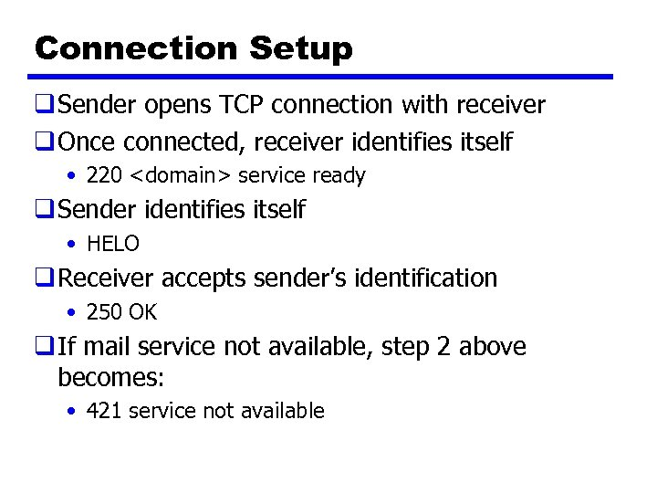Connection Setup q Sender opens TCP connection with receiver q Once connected, receiver identifies
