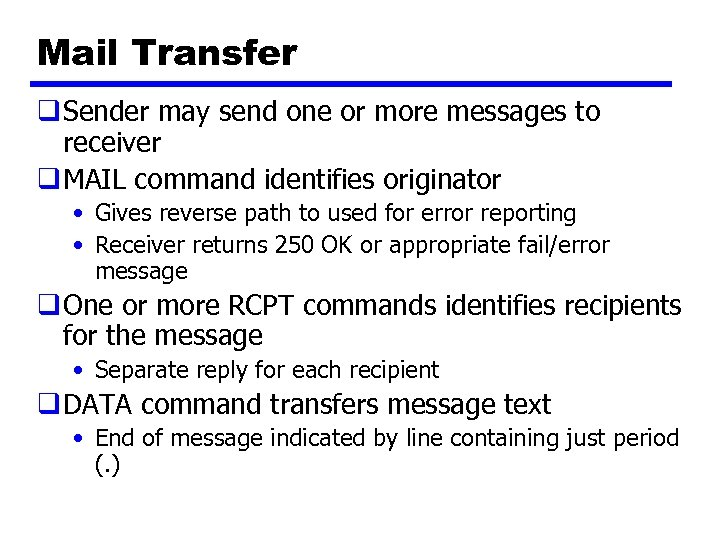 Mail Transfer q Sender may send one or more messages to receiver q MAIL