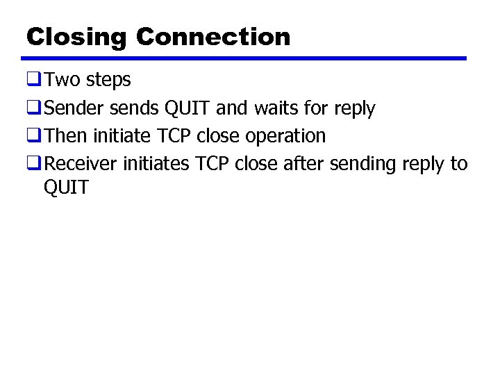 Closing Connection q Two steps q Sender sends QUIT and waits for reply q