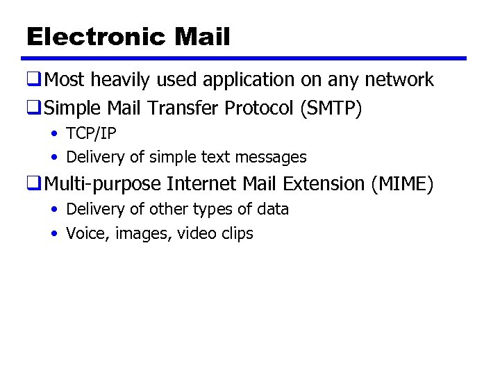 Electronic Mail q Most heavily used application on any network q Simple Mail Transfer
