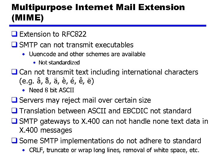 Multipurpose Internet Mail Extension (MIME) q Extension to RFC 822 q SMTP can not