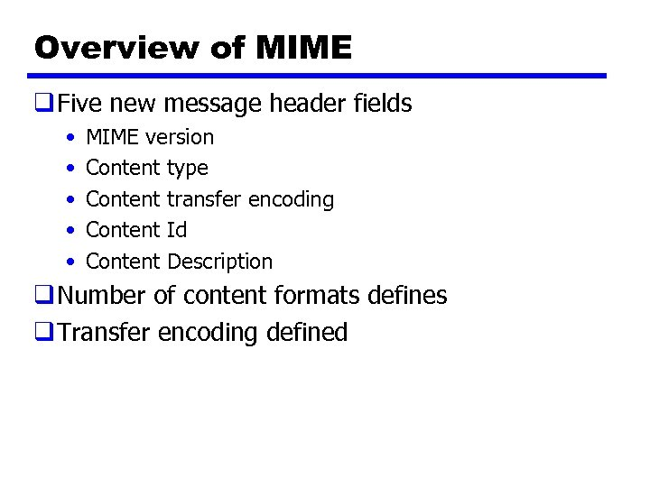 Overview of MIME q Five new message header fields • • • MIME version
