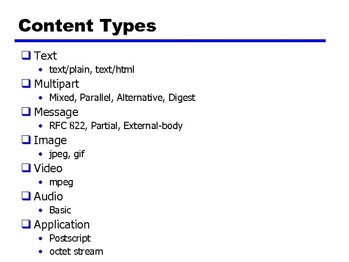 Content Types q Text • text/plain, text/html q Multipart • Mixed, Parallel, Alternative, Digest