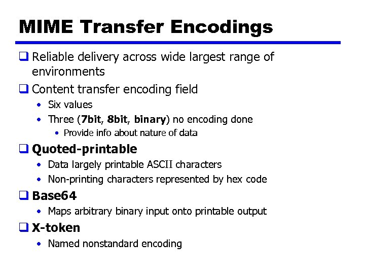 MIME Transfer Encodings q Reliable delivery across wide largest range of environments q Content
