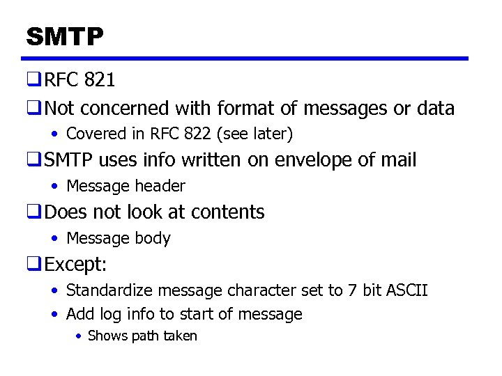 SMTP q RFC 821 q Not concerned with format of messages or data •