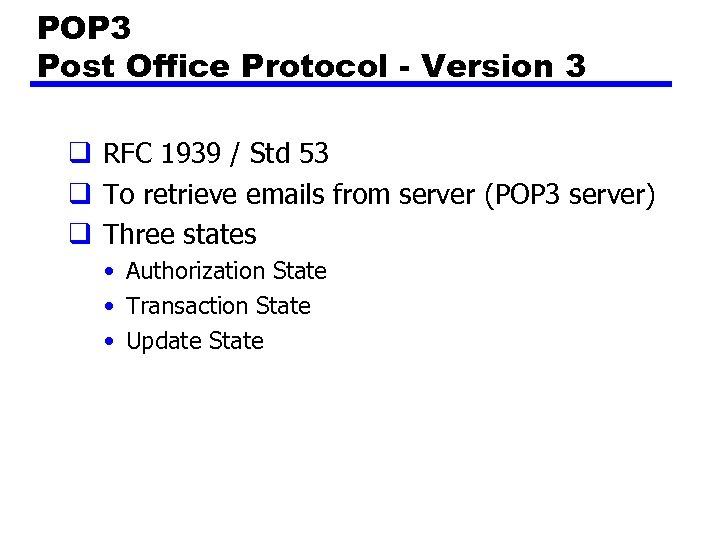 POP 3 Post Office Protocol - Version 3 q RFC 1939 / Std 53