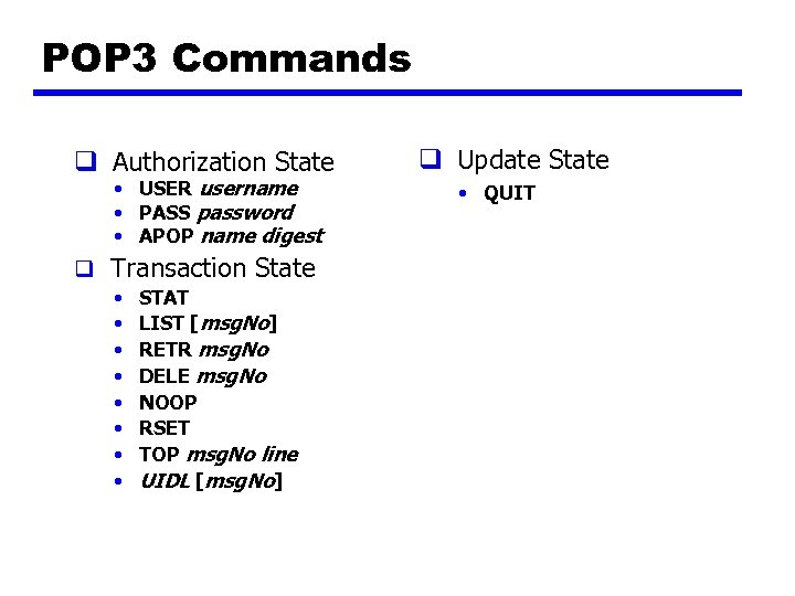 POP 3 Commands q Authorization State • USER username • PASS password • APOP