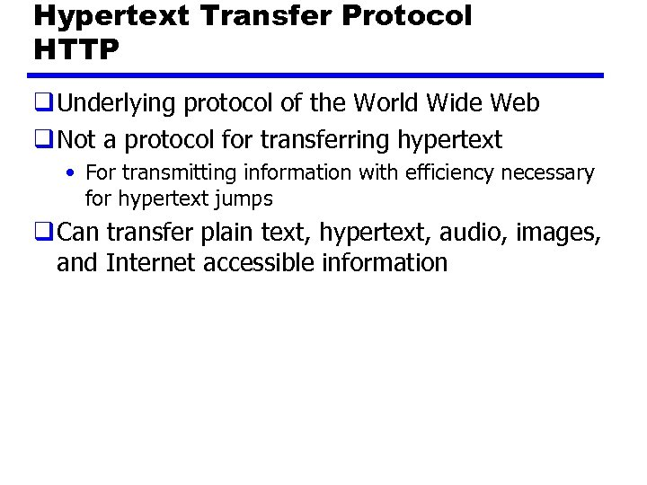 Hypertext Transfer Protocol HTTP q Underlying protocol of the World Wide Web q Not