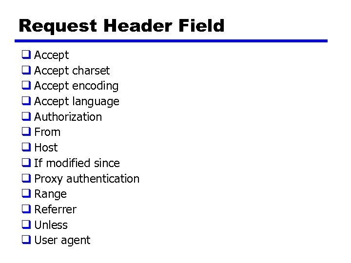 Request Header Field q Accept charset q Accept encoding q Accept language q Authorization