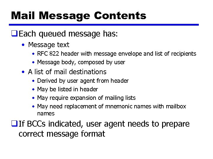 Mail Message Contents q Each queued message has: • Message text • RFC 822
