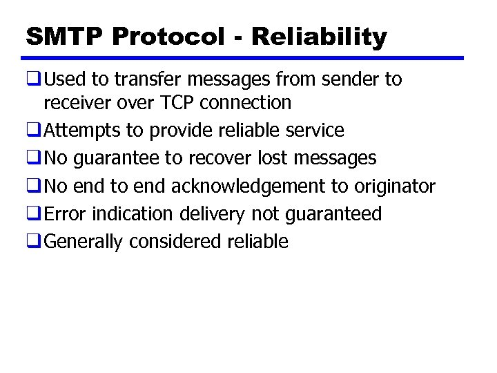 SMTP Protocol - Reliability q Used to transfer messages from sender to receiver over