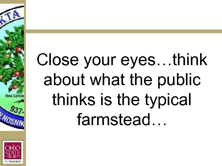 Close your eyes…think about what the public thinks is the typical farmstead…