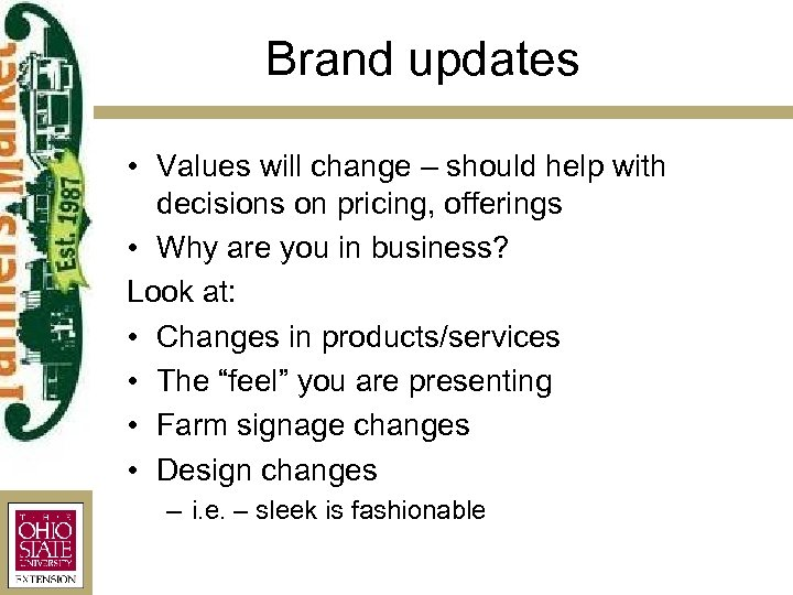 Brand updates • Values will change – should help with decisions on pricing, offerings