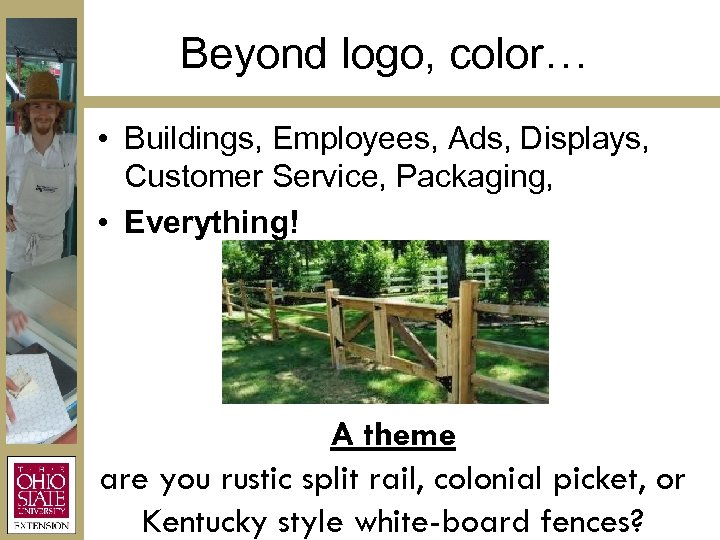 Beyond logo, color… • Buildings, Employees, Ads, Displays, Customer Service, Packaging, • Everything! A