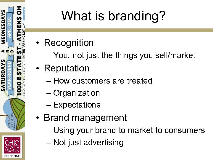 What is branding? • Recognition – You, not just the things you sell/market •