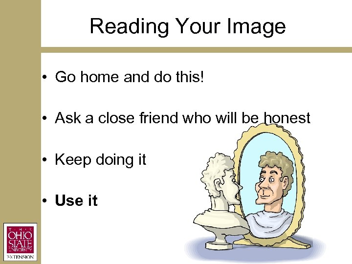 Reading Your Image • Go home and do this! • Ask a close friend