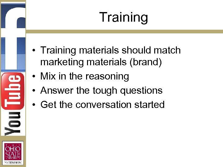 Training • Training materials should match marketing materials (brand) • Mix in the reasoning