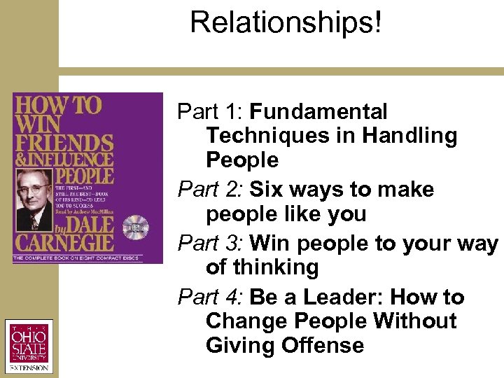 Relationships! Part 1: Fundamental Techniques in Handling People Part 2: Six ways to make
