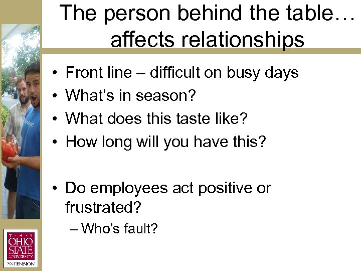 The person behind the table… affects relationships • • Front line – difficult on