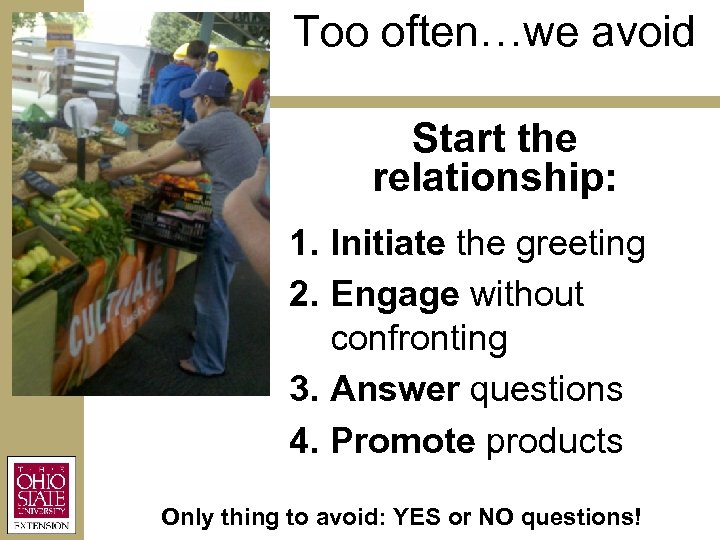 Too often…we avoid Start the relationship: 1. Initiate the greeting 2. Engage without confronting