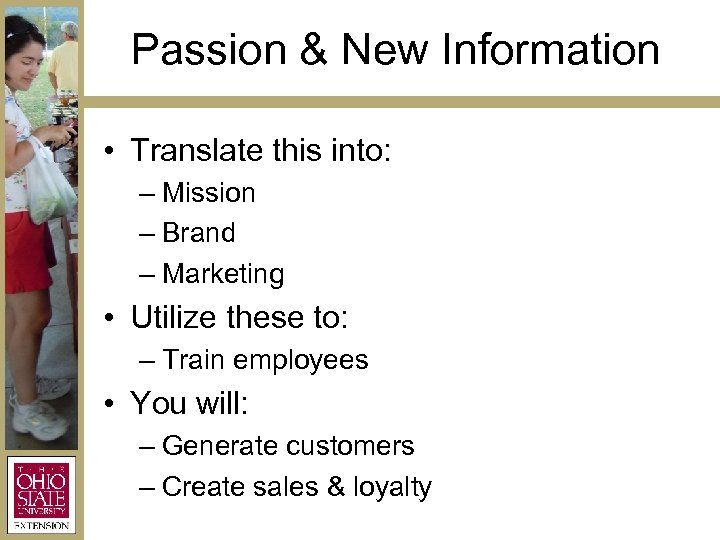 Passion & New Information • Translate this into: – Mission – Brand – Marketing