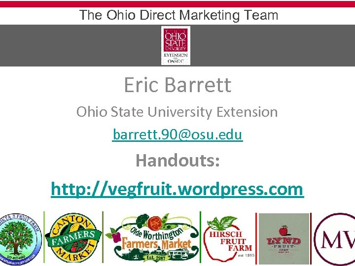 The Ohio Direct Marketing Team Eric Barrett Ohio State University Extension barrett. 90@osu. edu