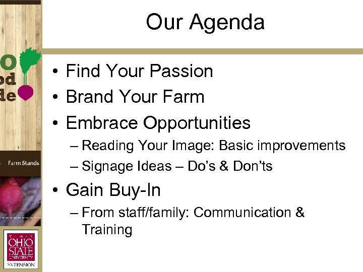 Our Agenda • Find Your Passion • Brand Your Farm • Embrace Opportunities –