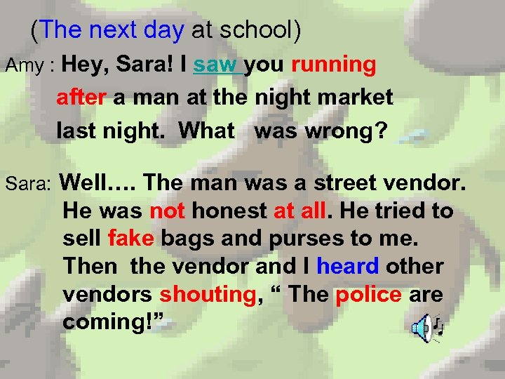 (The next day at school) Amy : Hey, Sara! I saw you running after
