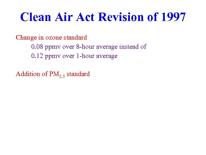 Clean Air Act Revision of 1997 Change in ozone standard 0. 08 ppmv over