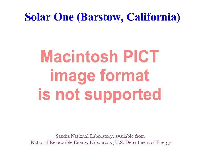 Solar One (Barstow, California) Sandia National Laboratory, available from National Renewable Energy Laboratory, U.