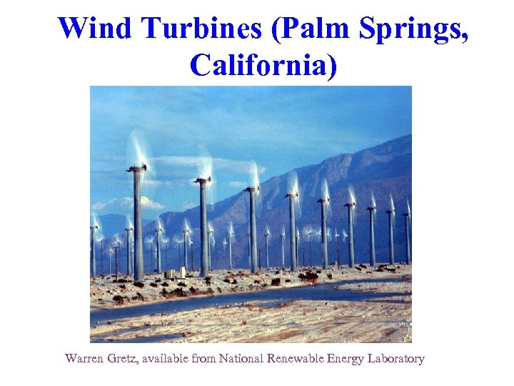 Wind Turbines (Palm Springs, California) Warren Gretz, available from National Renewable Energy Laboratory