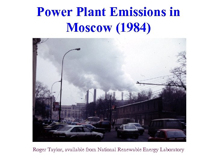 Power Plant Emissions in Moscow (1984) Roger Taylor, available from National Renewable Energy Laboratory