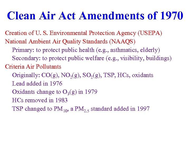 Clean Air Act Amendments of 1970 Creation of U. S. Environmental Protection Agency (USEPA)
