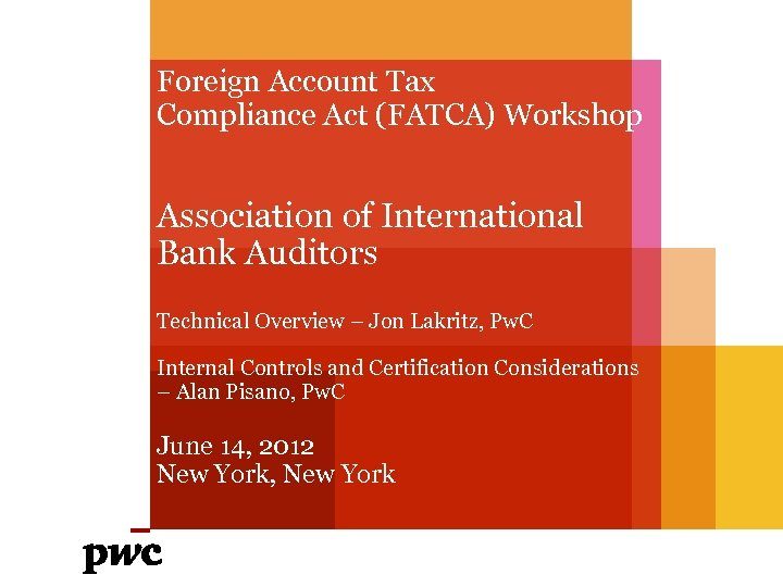 Foreign Account Tax Compliance Act (FATCA) Workshop Association of International Bank Auditors Technical Overview