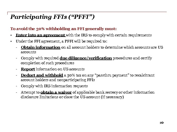 """Participating FFIs (""""PFFI"""") To avoid the 30% withholding an FFI generally must: • Enter"""