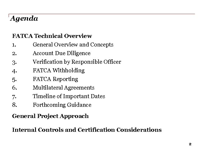 Agenda FATCA Technical Overview 1. General Overview and Concepts 2. Account Due Diligence 3.