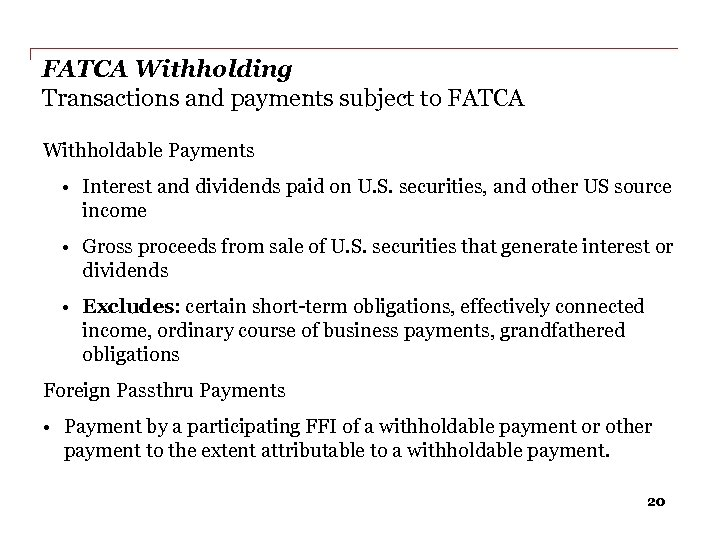 FATCA Withholding Transactions and payments subject to FATCA Withholdable Payments • Interest and dividends
