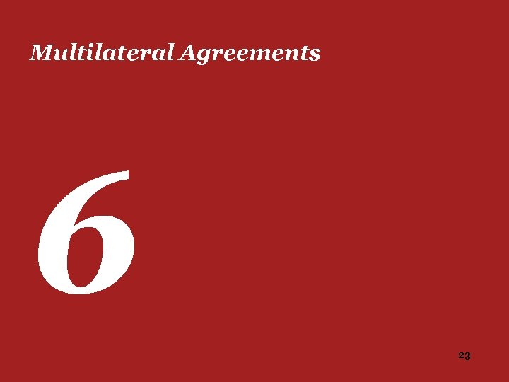 Multilateral Agreements 6 23