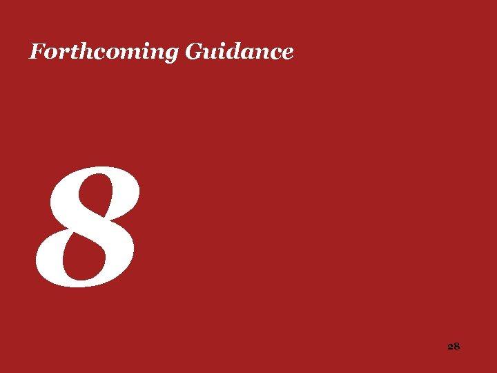 Forthcoming Guidance 8 28