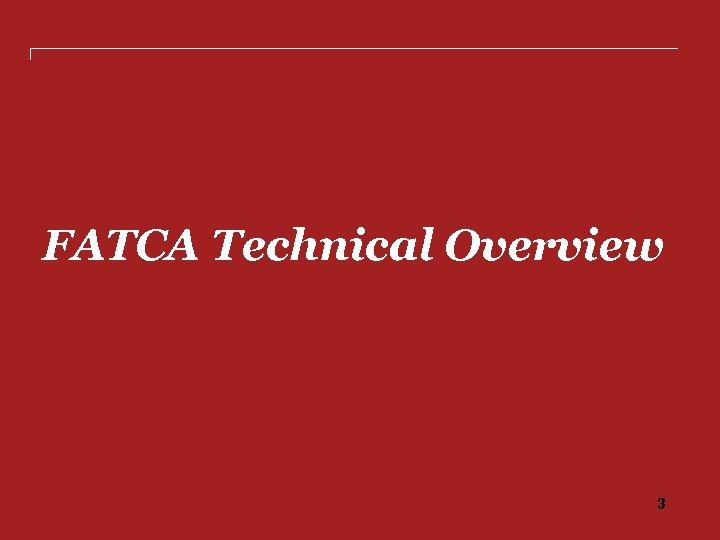 FATCA Technical Overview 3