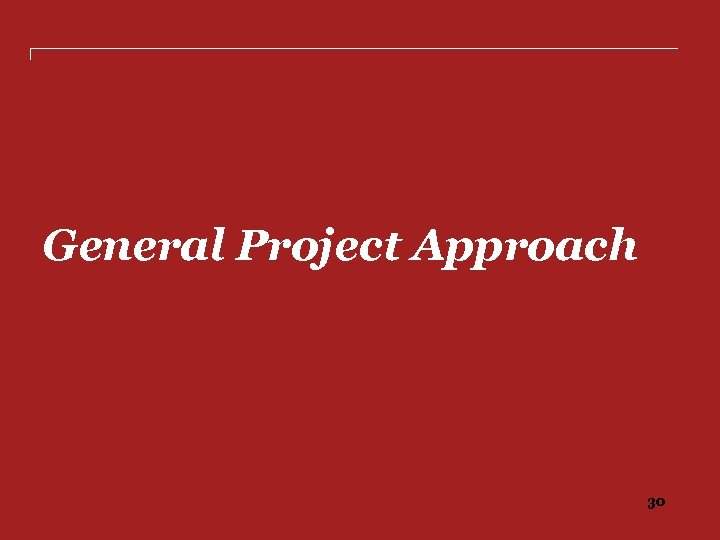 General Project Approach 30