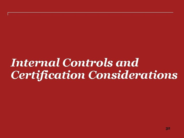 Internal Controls and Certification Considerations 32