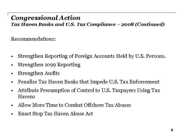 Congressional Action Tax Haven Banks and U. S. Tax Compliance – 2008 (Continued) Recommendations: